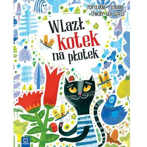 Książki dla dzieci, WLAZŁ KOTEK NA PŁOTEK POPULARNE I LUBIANE UTWORY DLA DZIECI - Opracowanie zbiorowe OD 24,99zł DARMOWA DOSTAWA KIOSK RUCHU (opr. miękka)