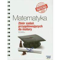 Matematyka, MATEMATYKA ZBIÓR ZADAŃ PRZYGOTOWUJĄCYCH DO MATURY (opr. miękka)