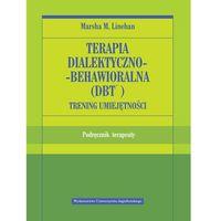 Książki medyczne, Terapia dialektyczno-behawioralna (DBT). Trening umiejętności. Podręcznik terapeuty (opr. miękka)