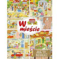 Książki dla dzieci, Jak to działa? W mieście - Books OD 24,99zł DARMOWA DOSTAWA KIOSK RUCHU (opr. miękka)