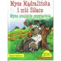 Książki dla dzieci, Pixi. Mysz Mądralińska i miś Siłacz. Mysz znajduje przyjaciela (opr. broszurowa)
