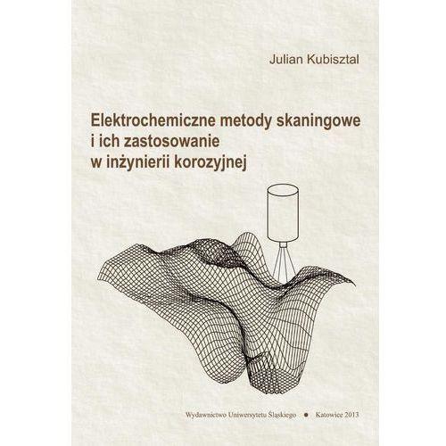 E-booki, Elektrochemiczne metody skaningowe i ich zastosowanie w inżynierii korozyjnej