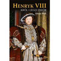 Historia, Henryk VIII. Król i jego dwór (opr. twarda)