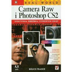 Real World Camera Raw i Photoshop CS2. Efektywna obróbka cyfrowych zdjęć (opr. twarda)