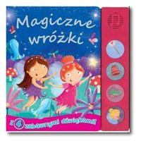 Książki dla dzieci, Magiczne wróżki. Książeczka dźwiękowa Praca zbiorowa (opr. kartonowa)