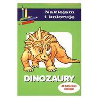 Książki dla dzieci, Dinozaury Naklejam i koloruję (opr. miękka)