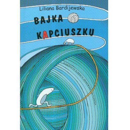 Książki dla dzieci, Bajka o kapciuszku czyli jak to z wdzięcznością było (opr. twarda)