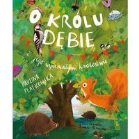 Literatura młodzieżowa, O królu dębie i jego wspaniałym królestwie - paulina płatkowska