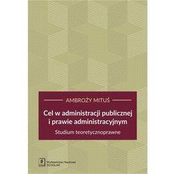 Cel w administracji publicznej i prawie administracyjnym (opr. twarda)