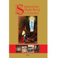 Albumy, Sanktuarium Matki Bożej w Lourdes - Anna Paterek (opr. twarda)