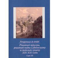 Literaturoznawstwo, Peregrynacje do źródeł. Część III (opr. broszurowa)