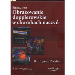 Strandness. Obrazowanie dopplerowskie w chorobach naczyń, red. R. Eugene Zierler (opr. twarda)