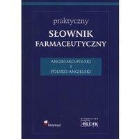 Książki medyczne, Praktyczny słownik farmaceutyczny angielsko-polski, polsko-angielski (opr. miękka)