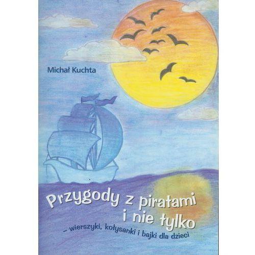 Literatura młodzieżowa, Przygody z piratami i nie tylko. wierszyki, kołysanki i bajki dla dzieci (opr. miękka)