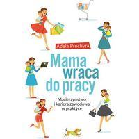 Hobby i poradniki, Mama wraca do pracy macierzyństwo I kariera zawodowa w praktyce (opr. broszurowa)