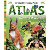Książki dla dzieci, Atlas przyrodniczy dla dzieci Zwierzęta i rośliny Polski - Praca zbiorowa (opr. twarda)