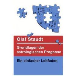 Grundlagen der astrologischen Prognose Staudt, Olaf