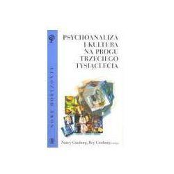 PSYCHOANALIZA I KULTURA NA PROGU TRZECIEGO TYSIĄCLECIA Nancy Ginsburg, Roy Ginsburg (opr. miękka)