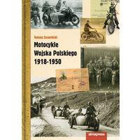 Hobby i poradniki, Motocykle Wojska Polskiego 1918 - 1950 w2 - Tomasz Szczerbicki (opr. twarda)