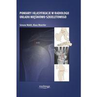 Książki medyczne, POMIARY I KLASYFIKACJE W RADIOLOGII UKŁADU MIĘŚNIOWO-SZKIELETOWEGO (opr. twarda)