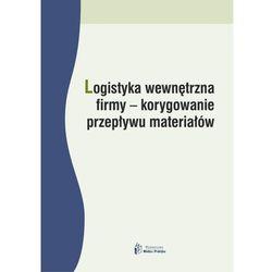 Logistyka wewnętrzna firmy korygowanie przepływu materiałów - Dominika Babalska