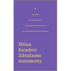 Zdradzone testamenty [Kundera Milan] (opr. broszurowa)
