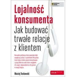 Lojalność konsumenta Jak budować trwałe relacje z klientem (opr. miękka)