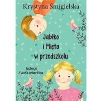 Książki dla dzieci, Jabłko i mięta w przedszkolu - KRYSTYNA ŚMIGIELSKA (opr. twarda)