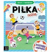 Książki dla dzieci, Piłka nożna. album z naklejkami. poznaję i wyklejam (opr. miękka)