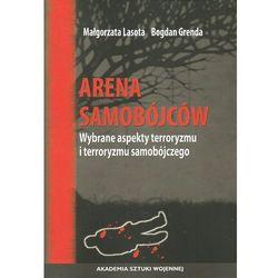 Arena samobójców Wybrane aspekty terroryzmu i terroryzmu samobójczego