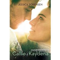 Literatura młodzieżowa, Rozstrzygnięcie Callie i Kaydena [Sorensen Jessica] (opr. broszurowa)