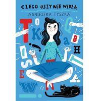 Literatura młodzieżowa, Czego uszy nie widzą [Tyszka Agnieszka] (opr. broszurowa)