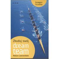 Biblioteka biznesu, Zbuduj swój dream team. Relacje z pracownikami (opr. miękka)
