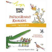 Książki dla dzieci, Przeogromny Krokodyl i inne zwierzęta - Dahl Roald (opr. twarda)