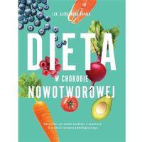 Hobby i poradniki, Dieta W Chorobie Nowotworowej Wyd. 2 - Aleksandra Kapała (opr. miękka)