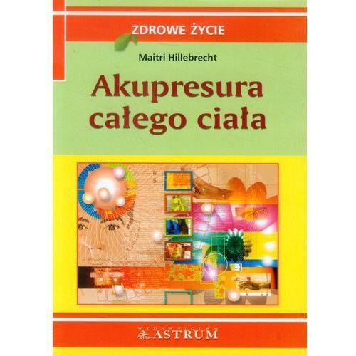 Książki medyczne, Akupresura Całego Ciała (opr. miękka)