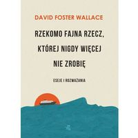 Poezja, Rzekomo fajna rzecz której nigdy więcej nie zrobię - Wallace David Foster (opr. miękka)
