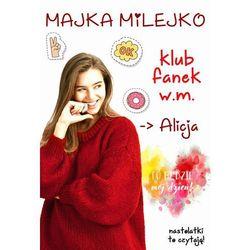 Klub Fanek W.M. Alicja. Darmowy odbiór w niemal 100 księgarniach! (opr. miękka)