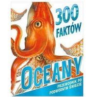 Literatura młodzieżowa, 300 faktów. Oceany - Steve Parker, Camilla de la Bedoyere (opr. broszurowa)