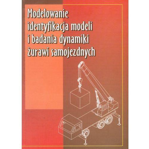 Leksykony techniczne, Modelowanie identyfikacja modeli i badania dynamiki żurawi samojezdnych (opr. twarda)