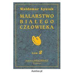 MALARSTWO BIAŁEGO CZŁOWIEKA TOM 2 Waldemar Łysiak