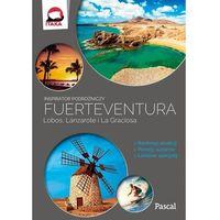 Przewodniki turystyczne, Fuertaventura Lobos Lanzarote i La Graciosa Inspirator podróżniczy (opr. miękka)