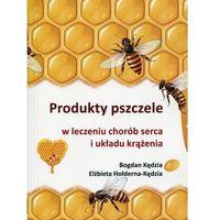 Książki medyczne, Produkty pszczele w leczeniu chorób serca i układu krążenia - Wysyłka od 3,99 - porównuj ceny z wysyłką (opr. miękka)