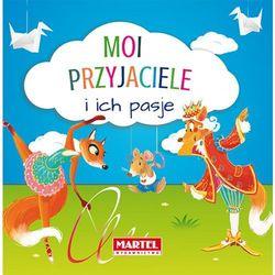 Moi przyjaciele i ich pasje - Nożyńska- Demianiuk Agnieszka (opr. twarda)