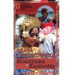Blondynka w Kambodży. - Beata Pawlikowska (opr. broszurowa)