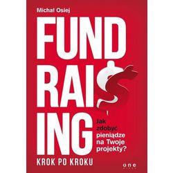 Fundraising krok po kroku. Jak zdobyć pieniądze na Twoje projekty? (opr. miękka)