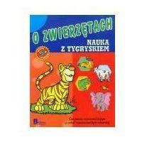 Książki dla dzieci, Nauka i zabawa. O zwierzętach. Nauka z tygryskiem. (opr. broszurowa)