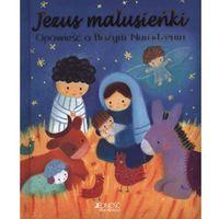 Książki dla dzieci, Jezus Malusieńki Opowieść o Bożym Narodzeniu - Praca zbiorowa (opr. twarda)