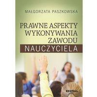 Książki prawnicze i akty prawne, Prawne aspekty wykonywania zawodu nauczyciela - Małgorzata Paszkowska (opr. miękka)