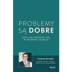 Problemy są dobre, czyli jak odzyskać siłę w trudnych czasach - fryderyk karzełek (opr. broszurowa)